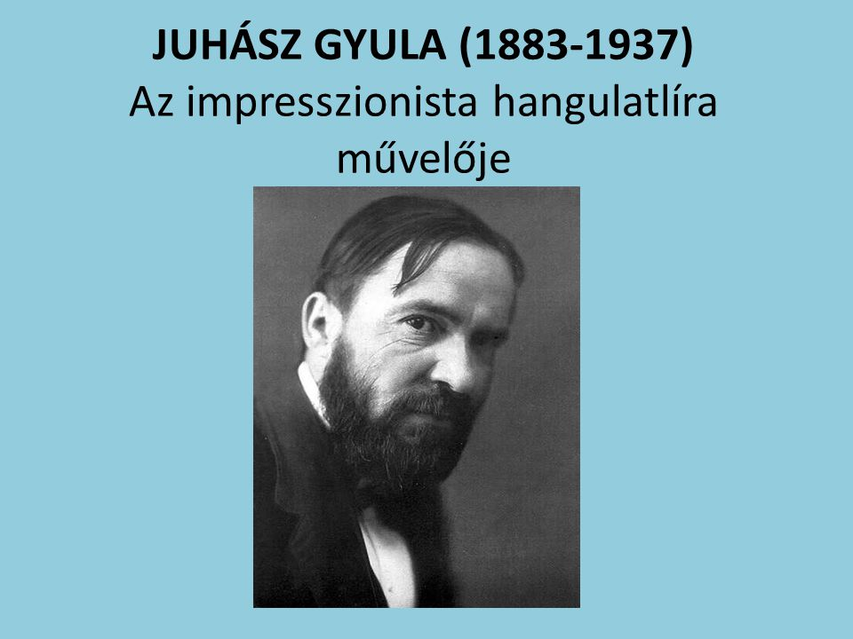 JUHÁSZ GYULA (1883-1937) Az impresszionista hangulatlíra művelője