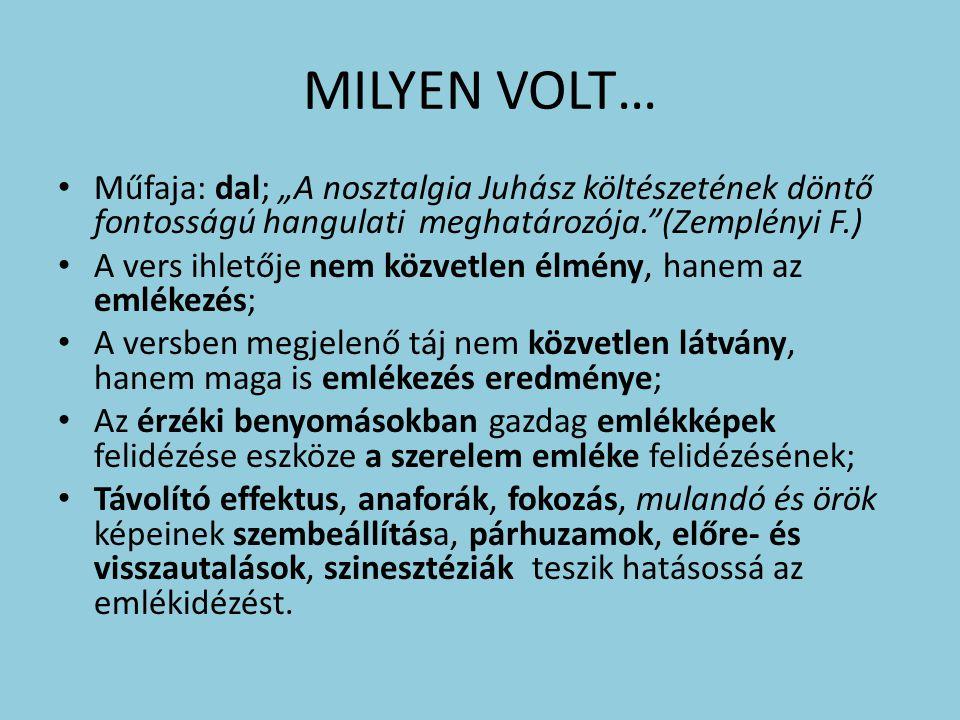 """MILYEN VOLT… Műfaja: dal; """"A nosztalgia Juhász költészetének döntő fontosságú hangulati meghatározója. (Zemplényi F.)"""