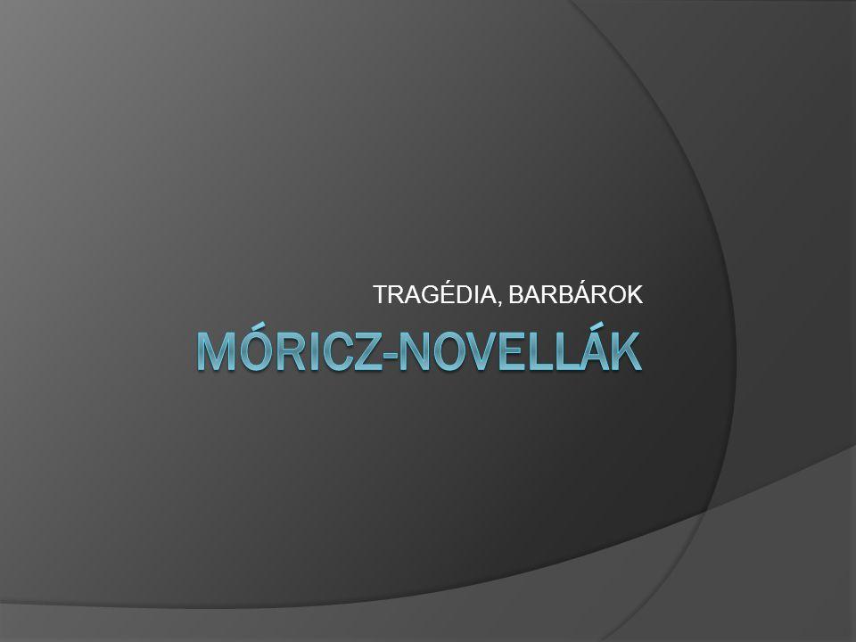 TRAGÉDIA, BARBÁROK MÓRICZ-NOVELLÁK