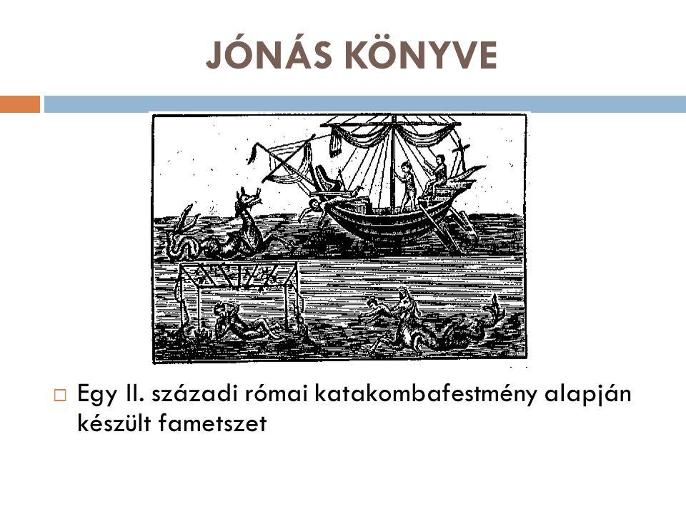 JÓNÁS KÖNYVE Egy II. századi római katakombafestmény alapján készült fametszet