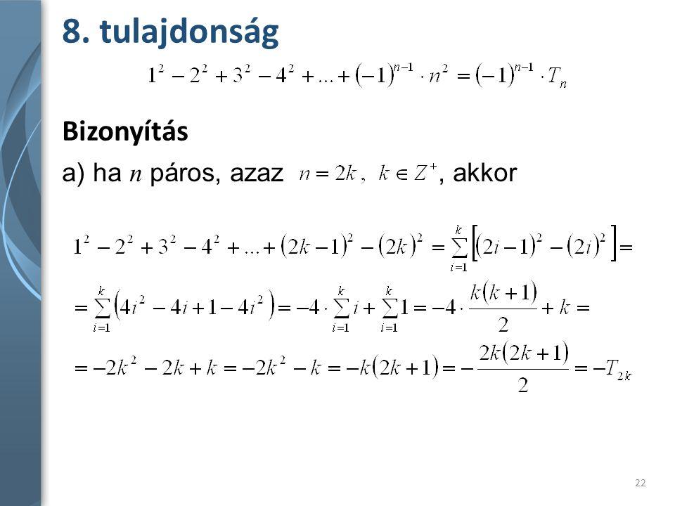 8. tulajdonság Bizonyítás a) ha n páros, azaz , akkor