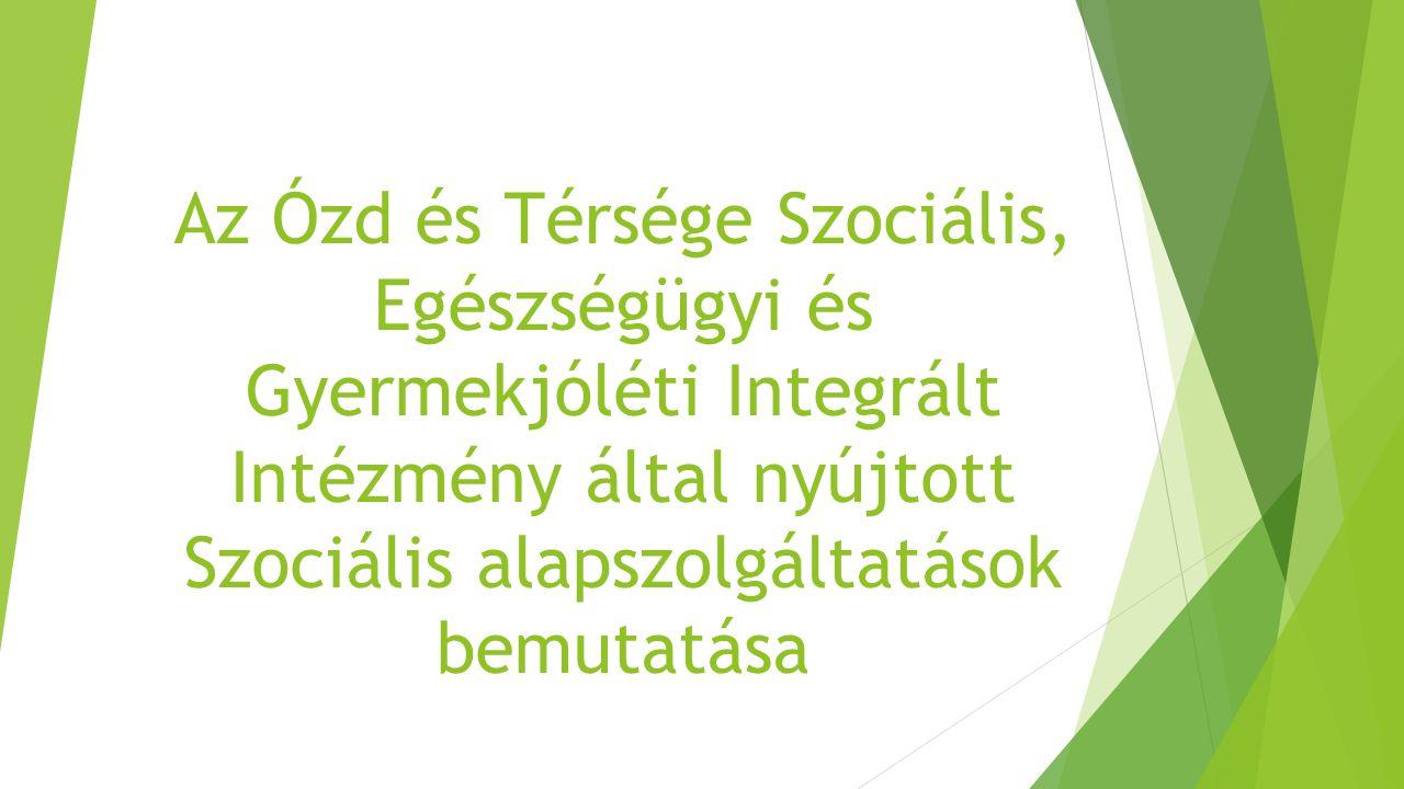 Az Ózd és Térsége Szociális, Egészségügyi és Gyermekjóléti Integrált Intézmény által nyújtott Szociális alapszolgáltatások bemutatása