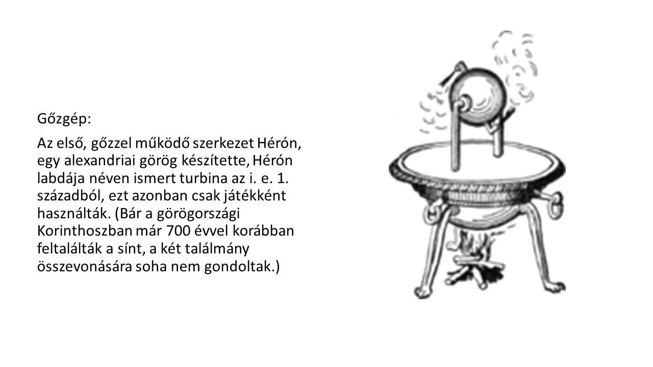 Gőzgép: Az első, gőzzel működő szerkezet Hérón, egy alexandriai görög készítette, Hérón labdája néven ismert turbina az i.