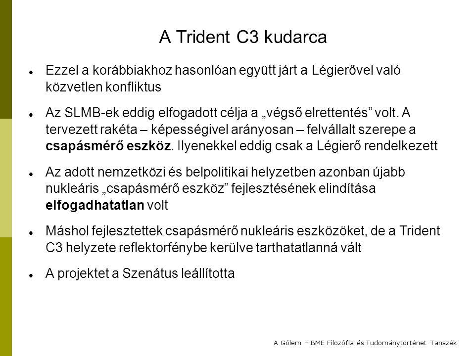 2012. 2. 1. A Trident C3 kudarca. Ezzel a korábbiakhoz hasonlóan együtt járt a Légierővel való közvetlen konfliktus.