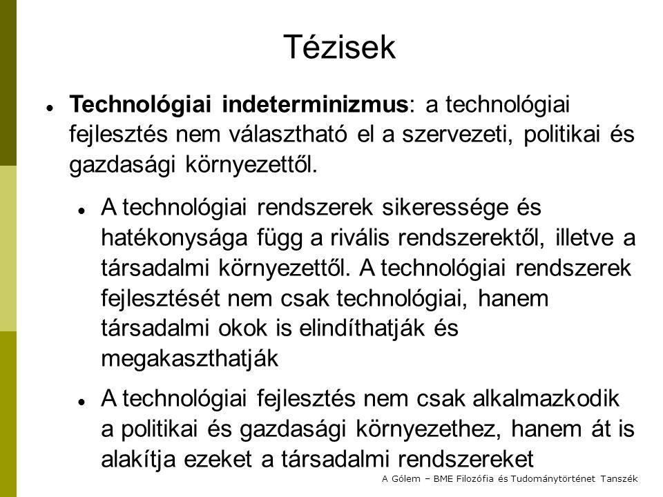 2012. 2. 1. Tézisek. Technológiai indeterminizmus: a technológiai fejlesztés nem választható el a szervezeti, politikai és gazdasági környezettől.