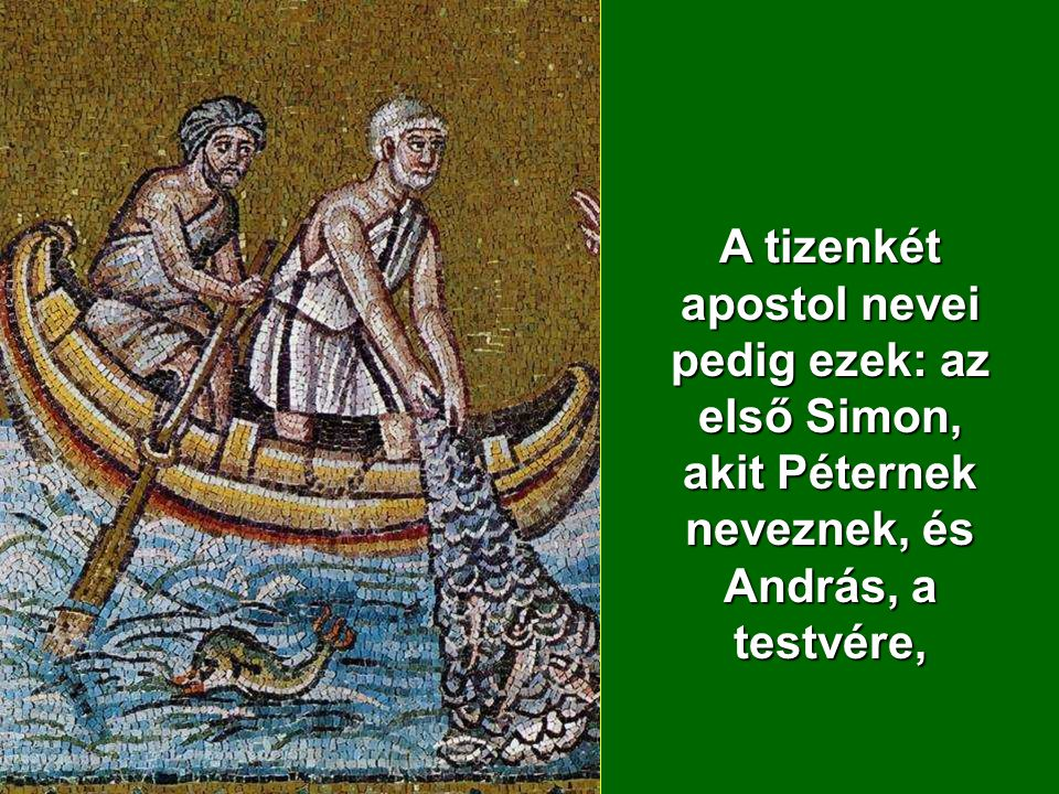 A tizenkét apostol nevei pedig ezek: az első Simon, akit Péternek neveznek, és András, a testvére,