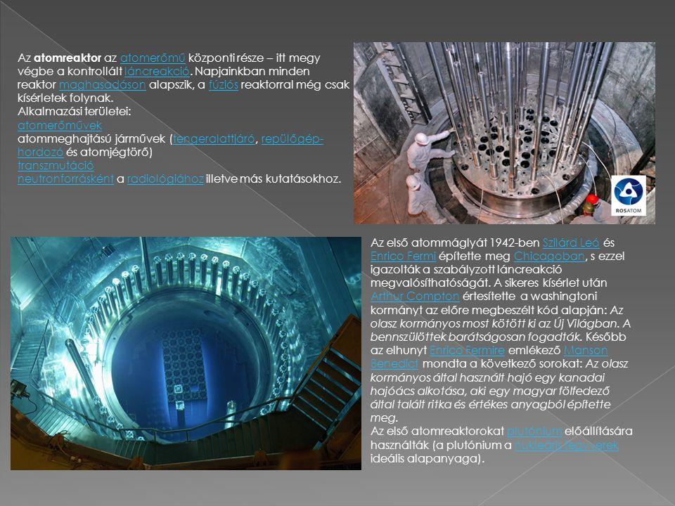 Az atomreaktor az atomerőmű központi része – itt megy végbe a kontrollált láncreakció. Napjainkban minden reaktor maghasadáson alapszik, a fúziós reaktorral még csak kísérletek folynak.