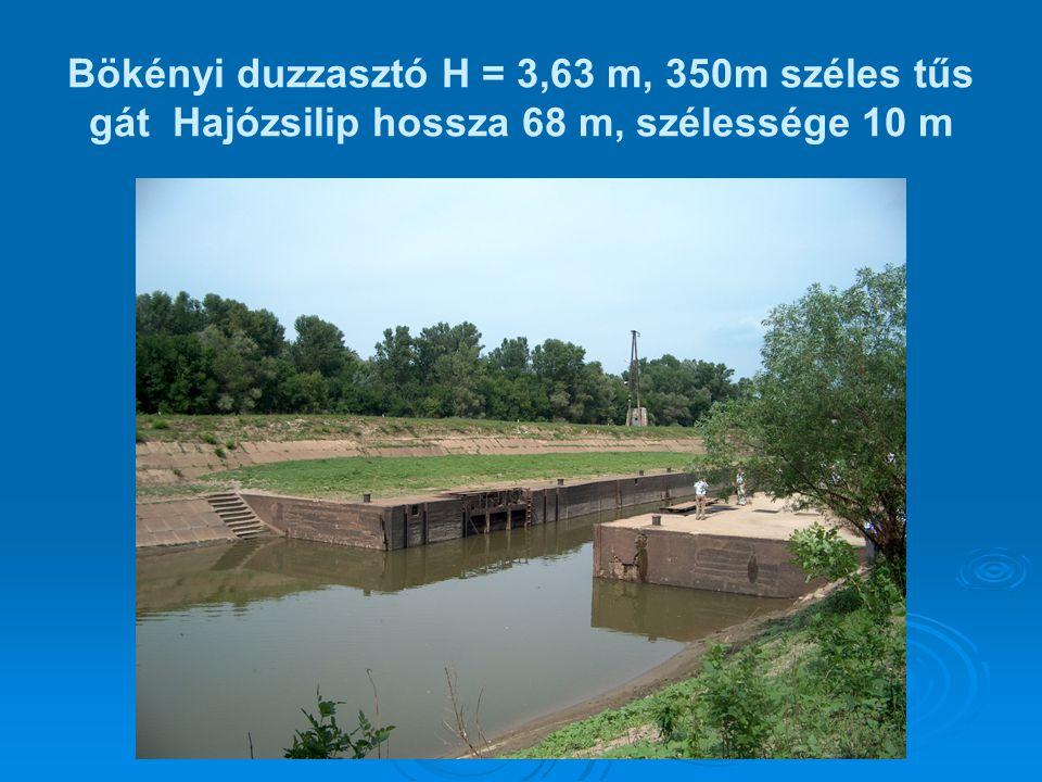 Bökényi duzzasztó H = 3,63 m, 350m széles tűs gát Hajózsilip hossza 68 m, szélessége 10 m
