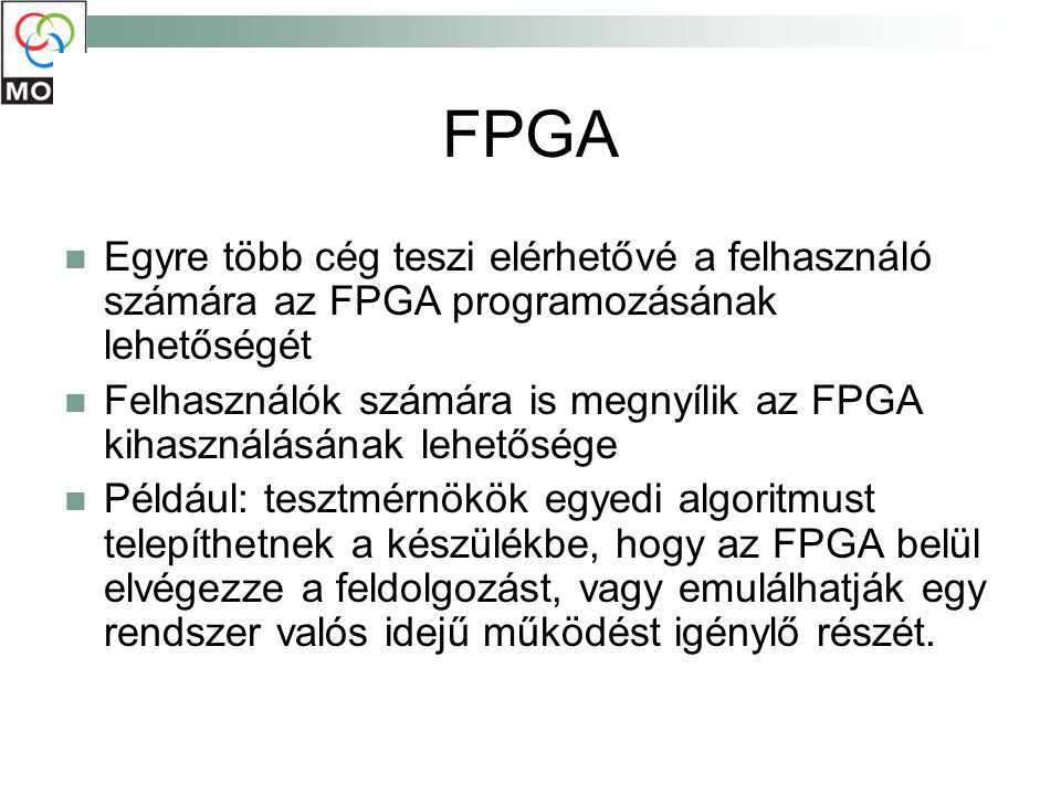 FPGA Egyre több cég teszi elérhetővé a felhasználó számára az FPGA programozásának lehetőségét.
