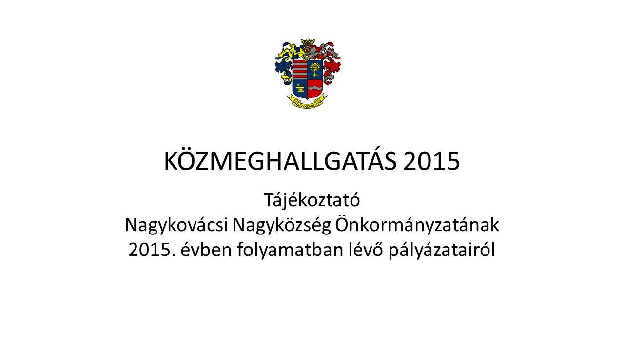 KÖZMEGHALLGATÁS 2015 Tájékoztató Nagykovácsi Nagyközség Önkormányzatának.