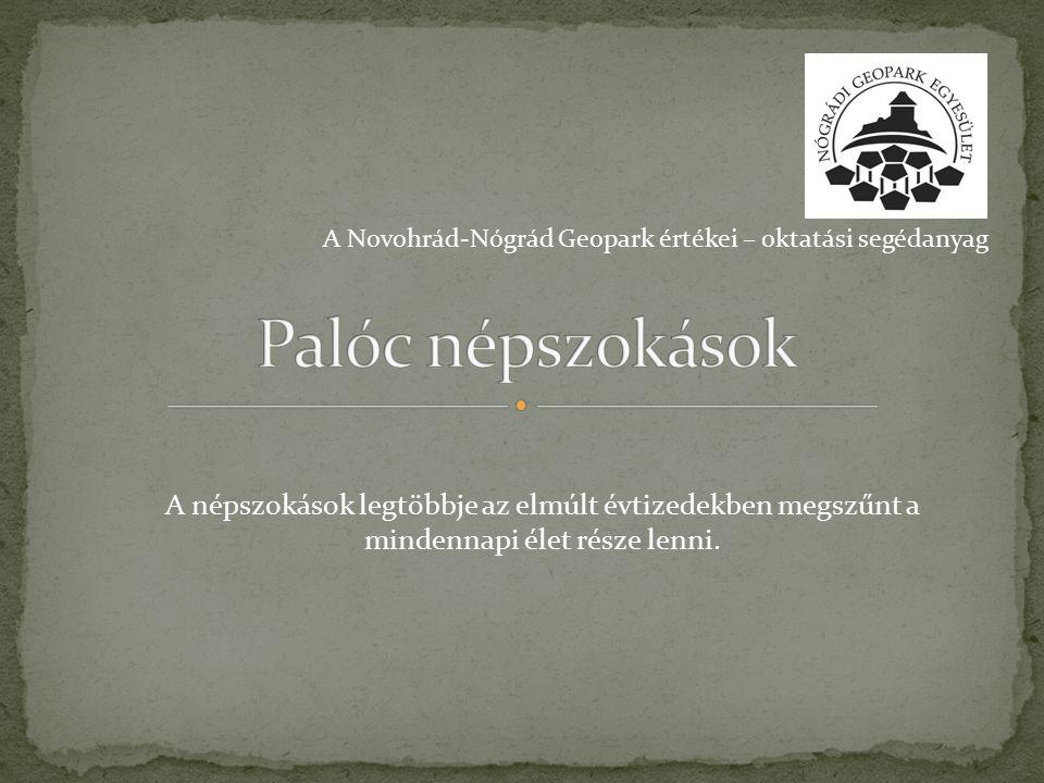 Palóc népszokások A Novohrád-Nógrád Geopark értékei – oktatási segédanyag.