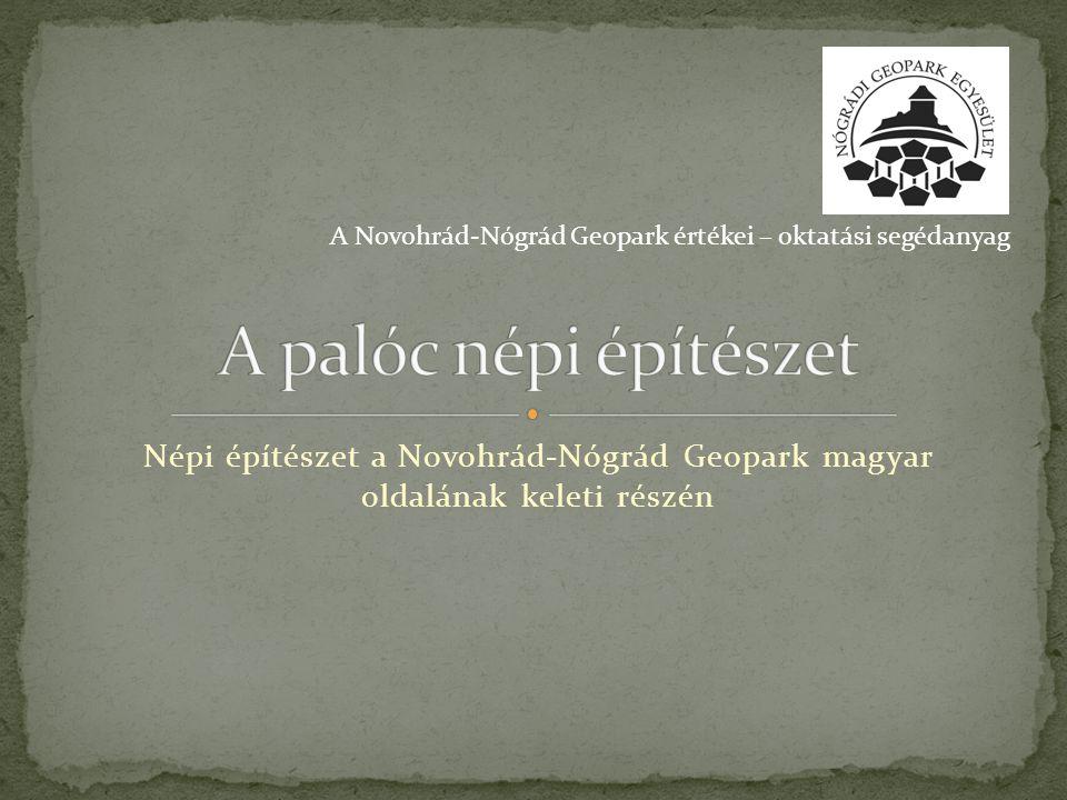 A palóc népi építészet A Novohrád-Nógrád Geopark értékei – oktatási segédanyag.