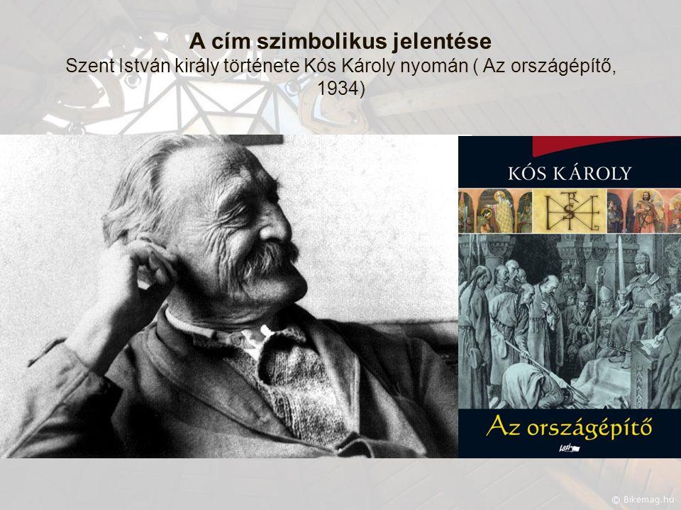 A cím szimbolikus jelentése Szent István király története Kós Károly nyomán ( Az országépítő, 1934)