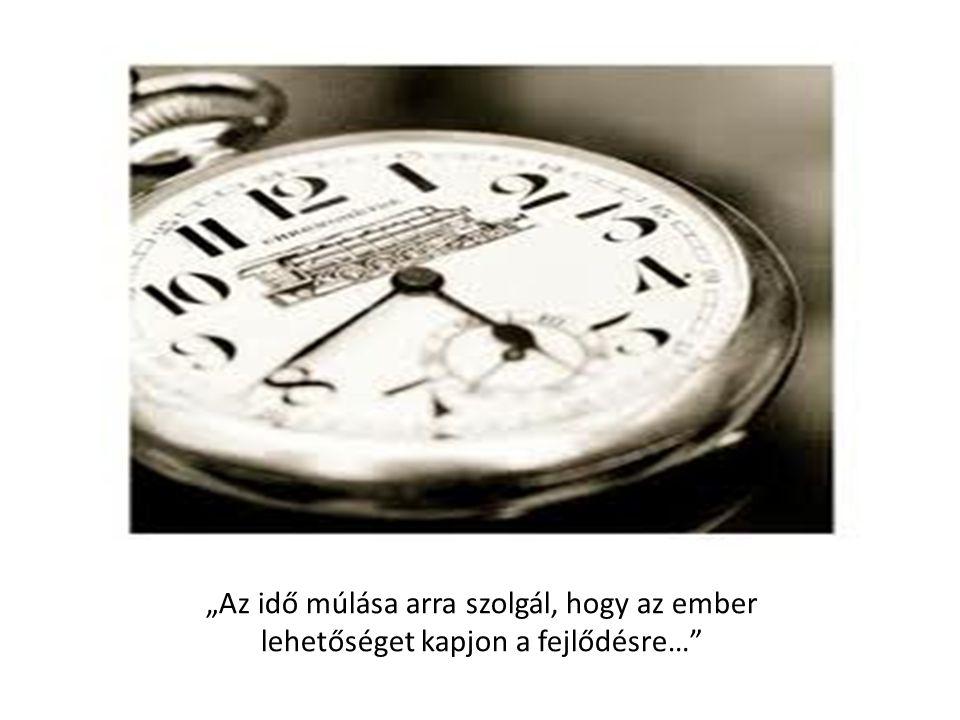 """""""Az idő múlása arra szolgál, hogy az ember lehetőséget kapjon a fejlődésre…"""