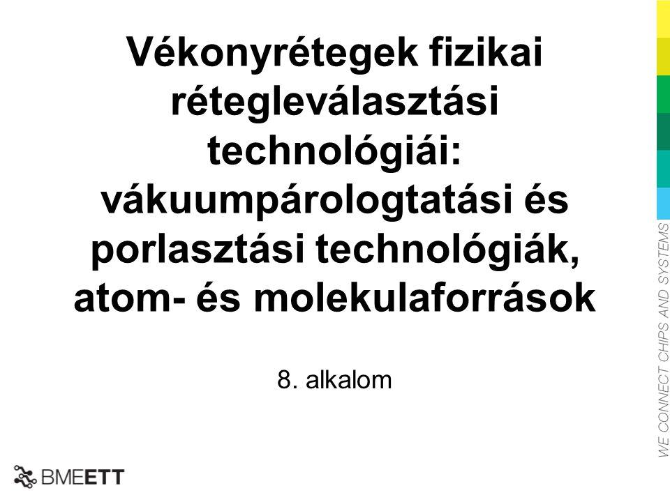 Vékonyrétegek fizikai rétegleválasztási technológiái: vákuumpárologtatási és porlasztási technológiák, atom- és molekulaforrások