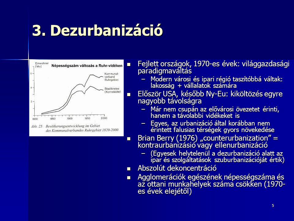 3. Dezurbanizáció Fejlett országok, 1970-es évek: világgazdasági paradigmaváltás.
