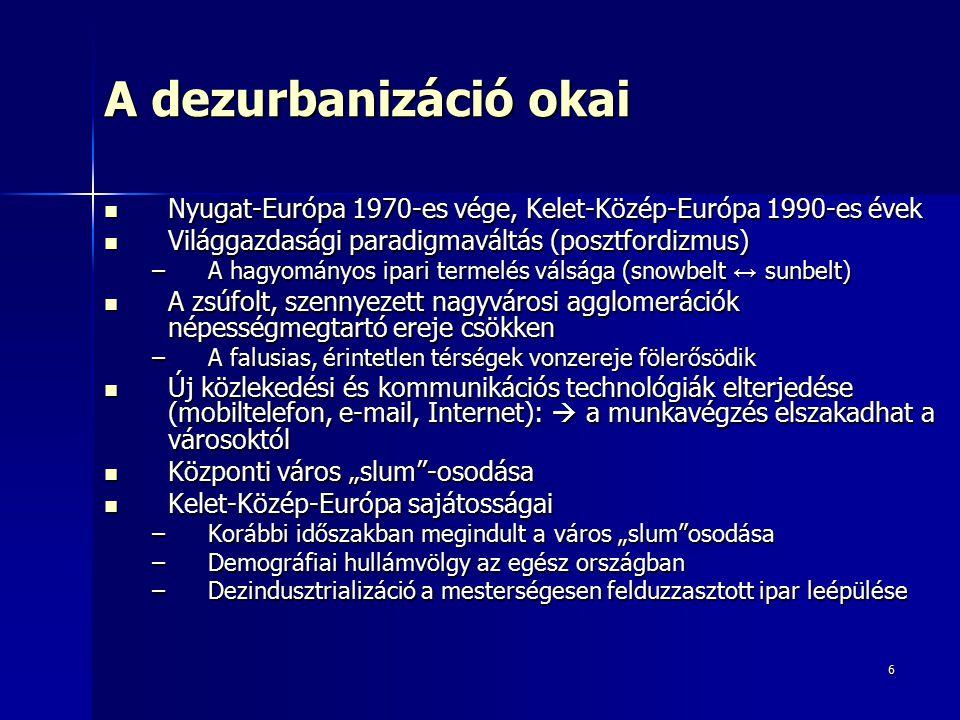A dezurbanizáció okai Nyugat-Európa 1970-es vége, Kelet-Közép-Európa 1990-es évek. Világgazdasági paradigmaváltás (posztfordizmus)
