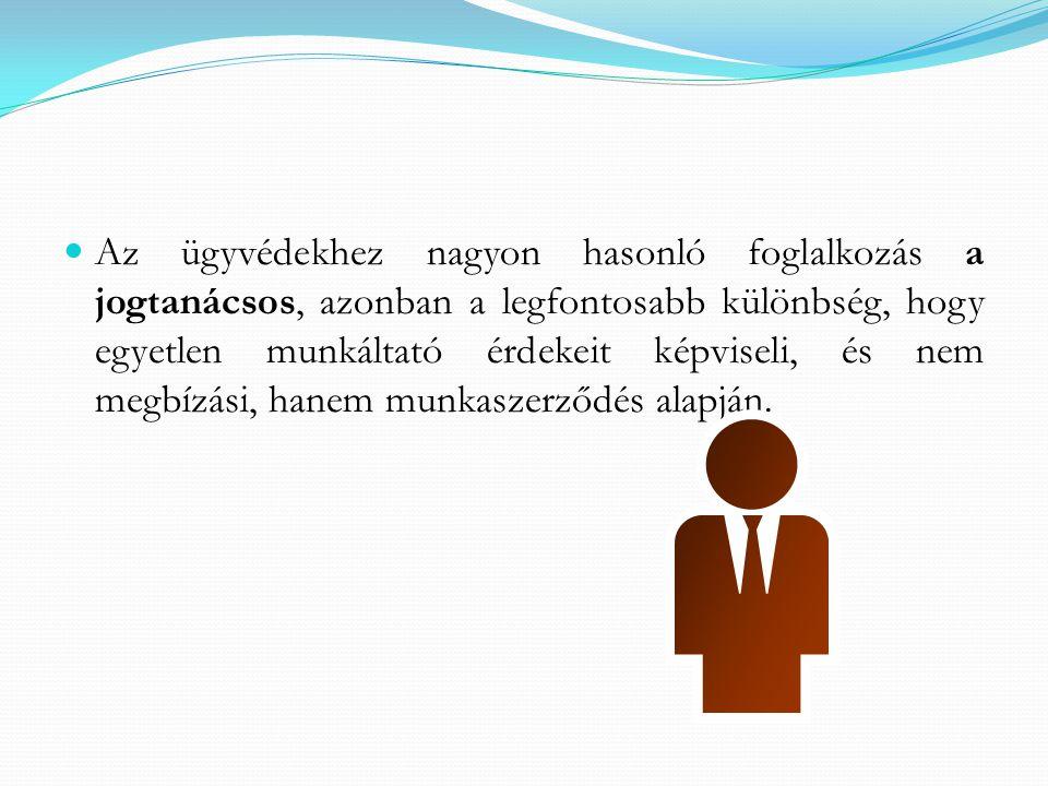 Az ügyvédekhez nagyon hasonló foglalkozás a jogtanácsos, azonban a legfontosabb különbség, hogy egyetlen munkáltató érdekeit képviseli, és nem megbízási, hanem munkaszerződés alapján.