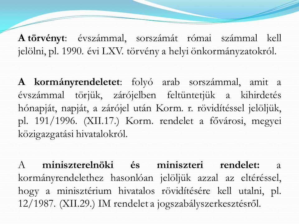 A törvényt: évszámmal, sorszámát római számmal kell jelölni, pl. 1990