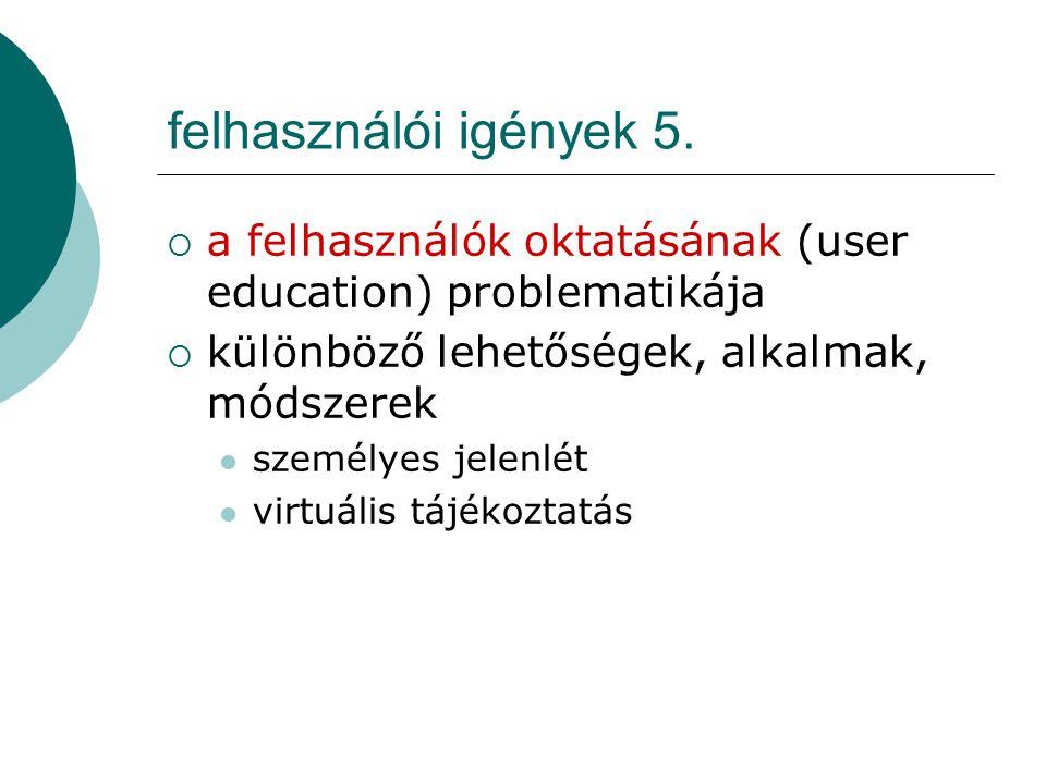 felhasználói igények 5. a felhasználók oktatásának (user education) problematikája. különböző lehetőségek, alkalmak, módszerek.