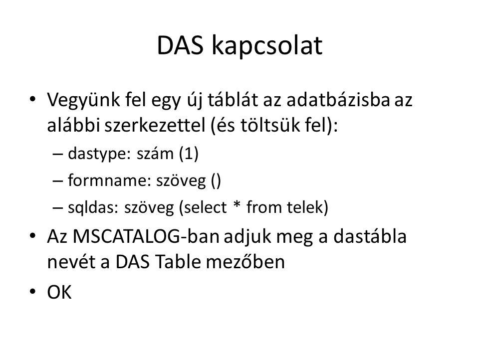 DAS kapcsolat Vegyünk fel egy új táblát az adatbázisba az alábbi szerkezettel (és töltsük fel): dastype: szám (1)