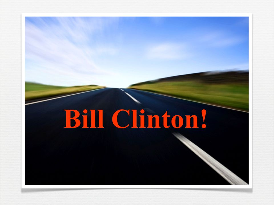 Bill Clinton!