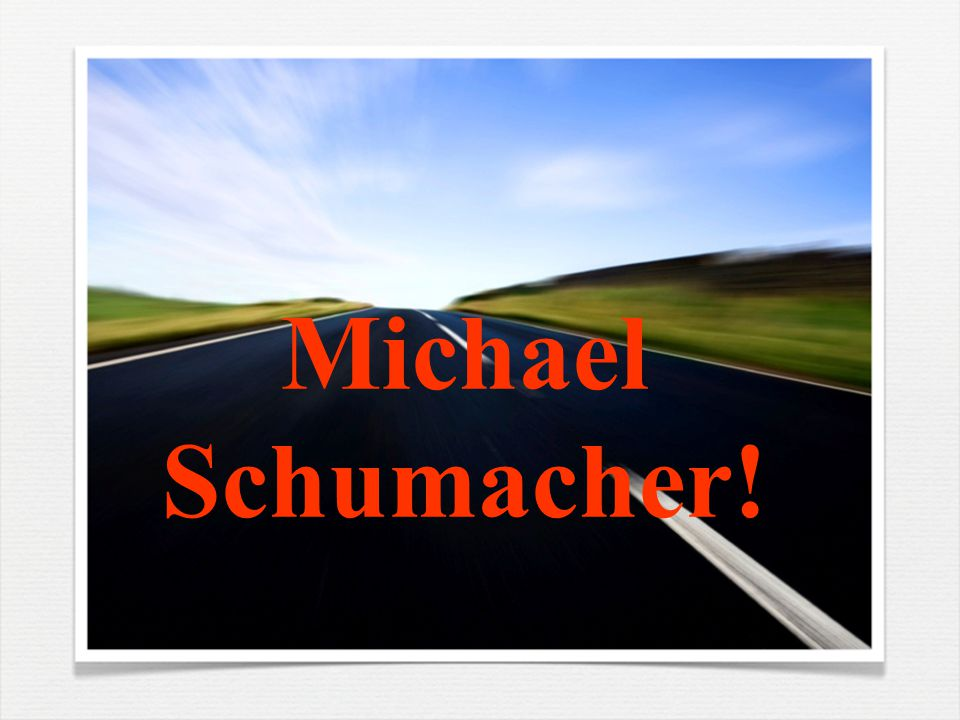 Michael Schumacher!