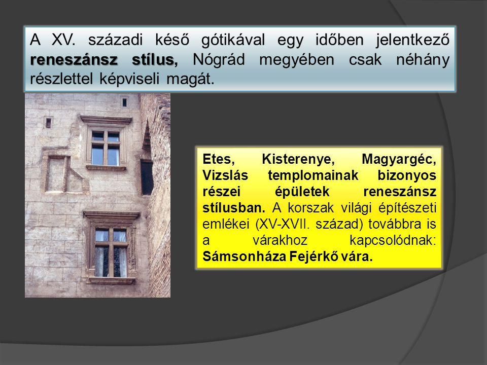 A XV. századi késő gótikával egy időben jelentkező reneszánsz stílus, Nógrád megyében csak néhány részlettel képviseli magát.