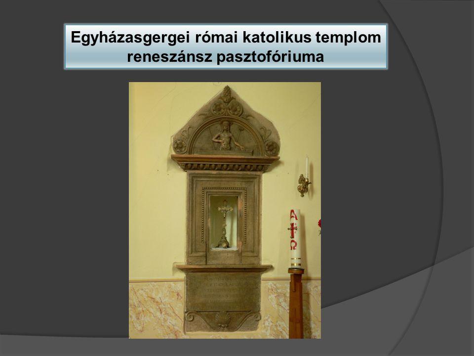 Egyházasgergei római katolikus templom reneszánsz pasztofóriuma