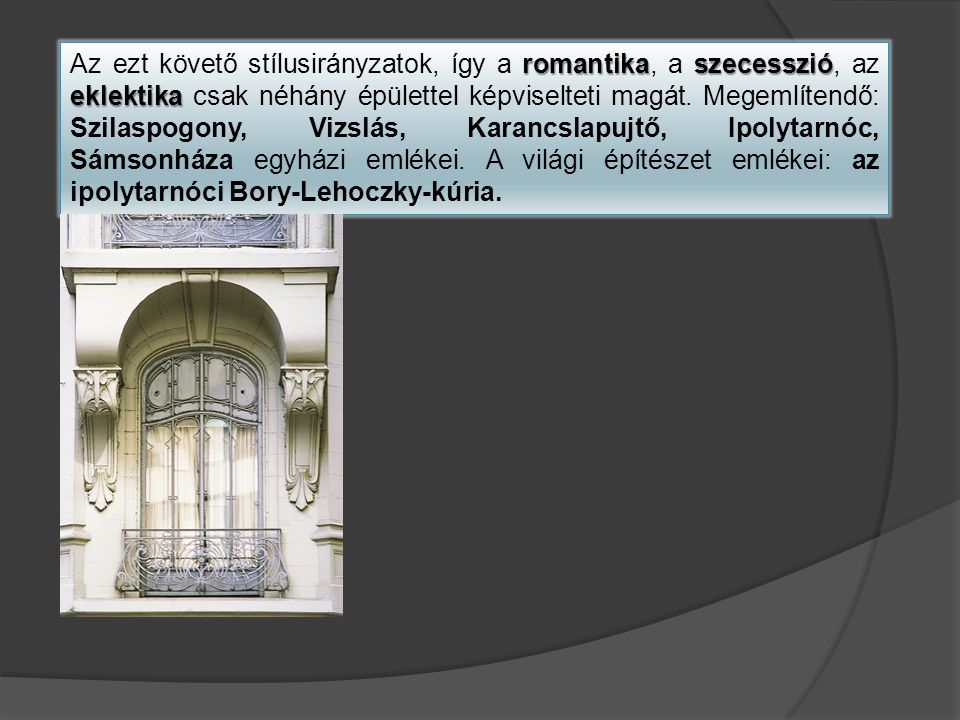 Az ezt követő stílusirányzatok, így a romantika, a szecesszió, az eklektika csak néhány épülettel képviselteti magát.