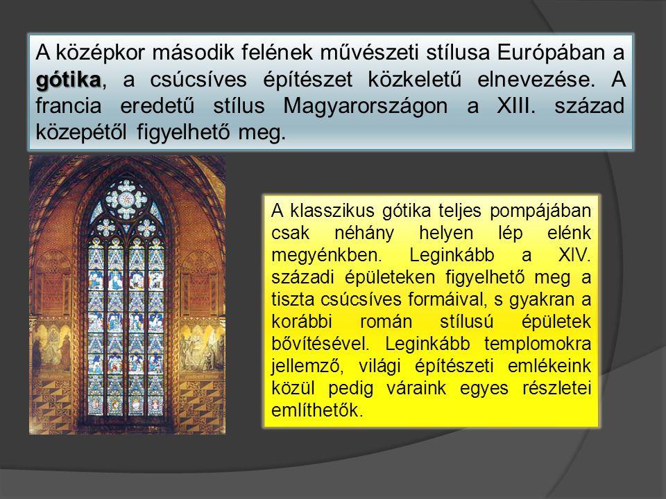 A középkor második felének művészeti stílusa Európában a gótika, a csúcsíves építészet közkeletű elnevezése. A francia eredetű stílus Magyarországon a XIII. század közepétől figyelhető meg.