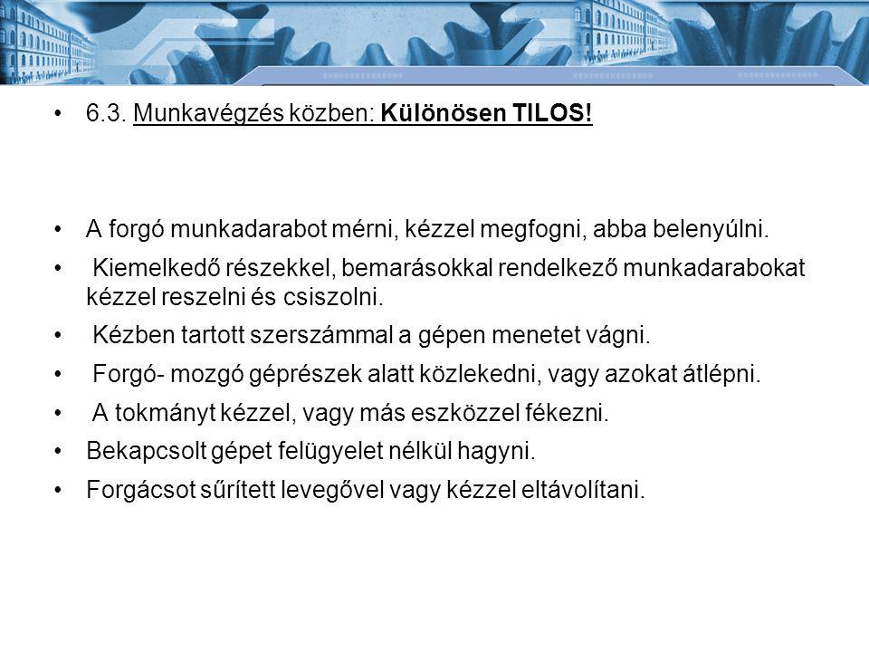 6.3. Munkavégzés közben: Különösen TILOS!