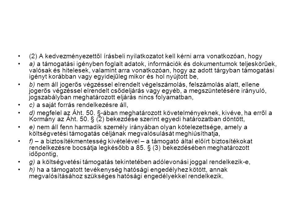 (2) A kedvezményezettől írásbeli nyilatkozatot kell kérni arra vonatkozóan, hogy
