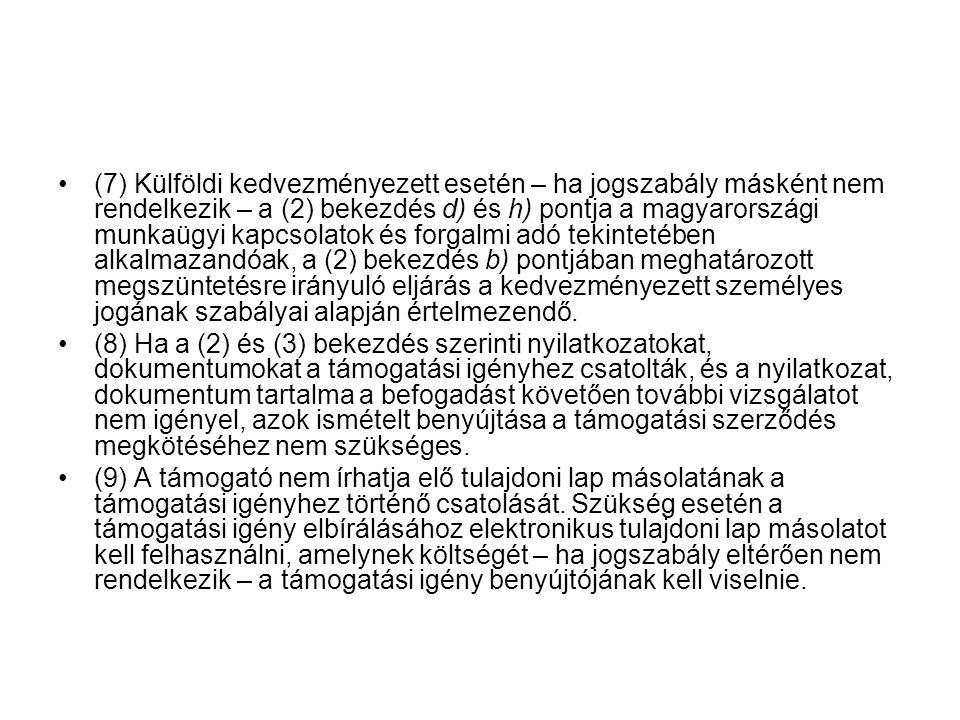 (7) Külföldi kedvezményezett esetén – ha jogszabály másként nem rendelkezik – a (2) bekezdés d) és h) pontja a magyarországi munkaügyi kapcsolatok és forgalmi adó tekintetében alkalmazandóak, a (2) bekezdés b) pontjában meghatározott megszüntetésre irányuló eljárás a kedvezményezett személyes jogának szabályai alapján értelmezendő.