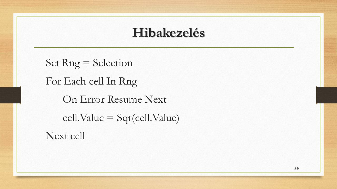 Hibakezelés Set Rng = Selection For Each cell In Rng On Error Resume Next cell.Value = Sqr(cell.Value) Next cell