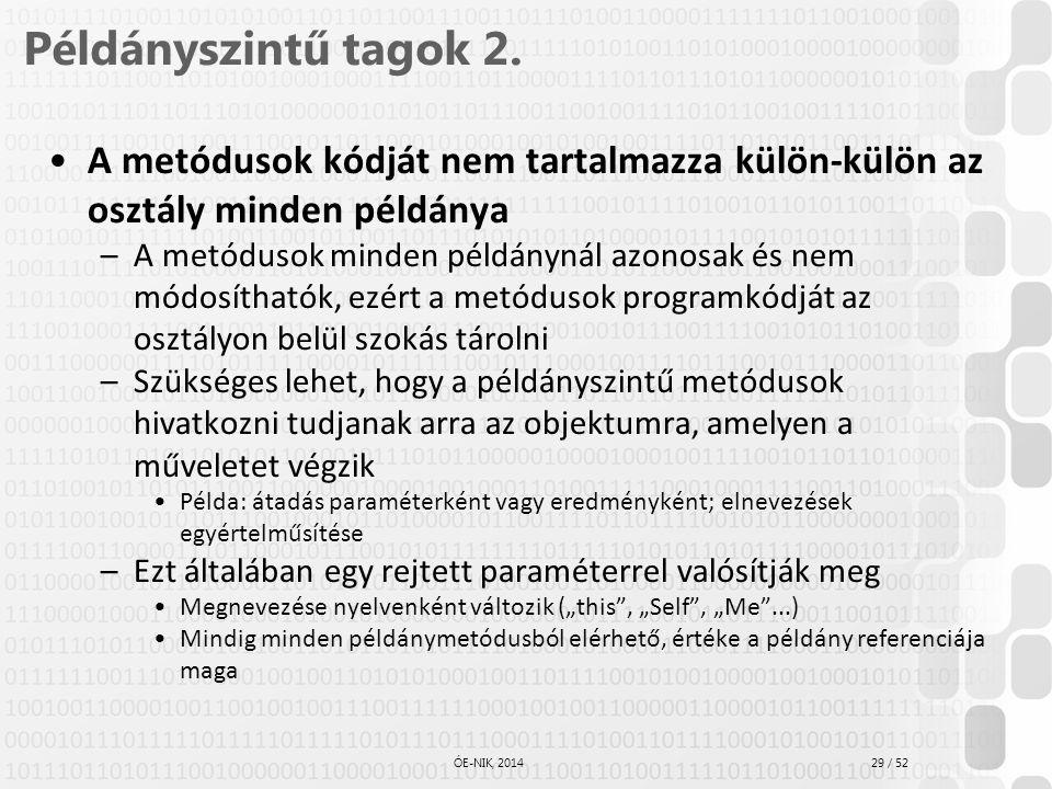 Példányszintű tagok 2. A metódusok kódját nem tartalmazza külön-külön az osztály minden példánya.
