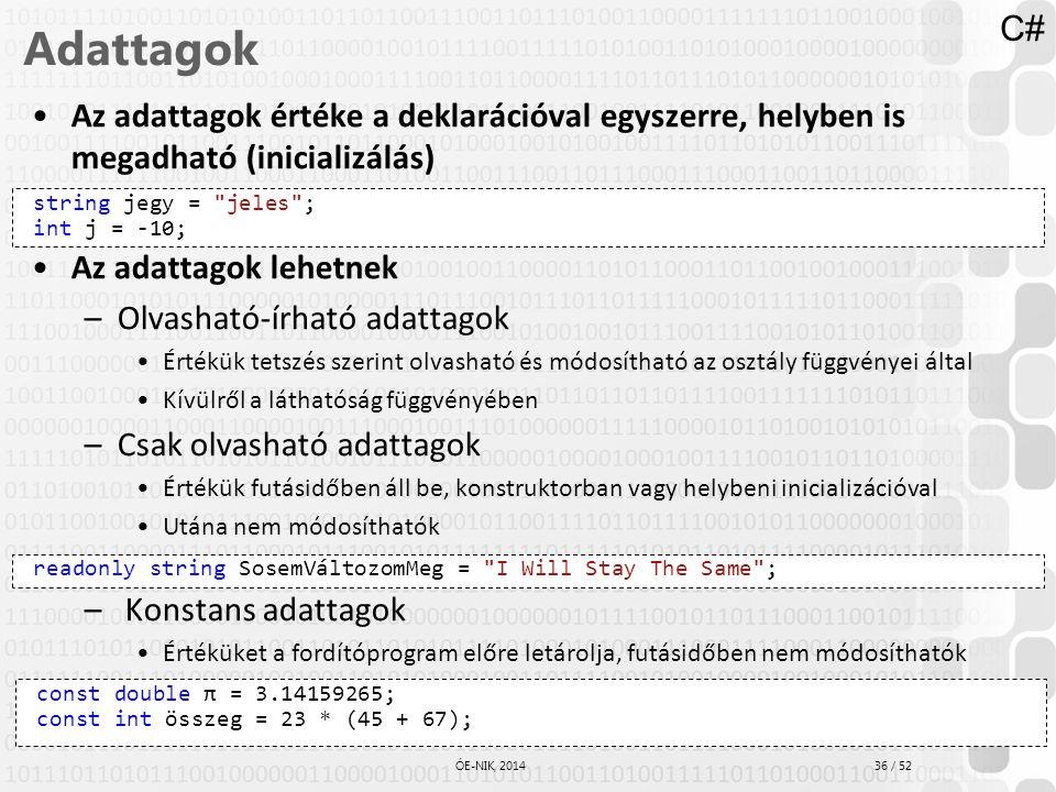 C# Adattagok. Az adattagok értéke a deklarációval egyszerre, helyben is megadható (inicializálás) Az adattagok lehetnek.