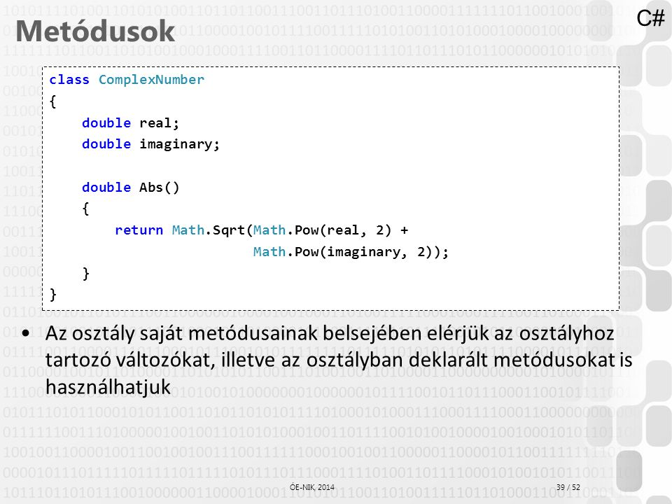 C# Metódusok. class ComplexNumber. { double real; double imaginary; double Abs() return Math.Sqrt(Math.Pow(real, 2) +