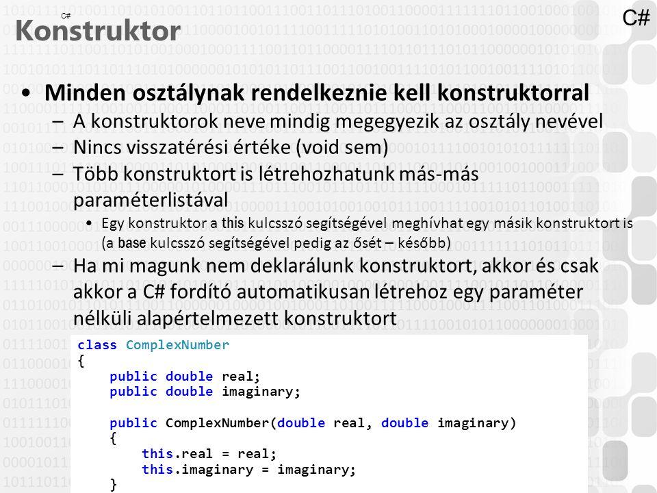 Konstruktor Minden osztálynak rendelkeznie kell konstruktorral C#