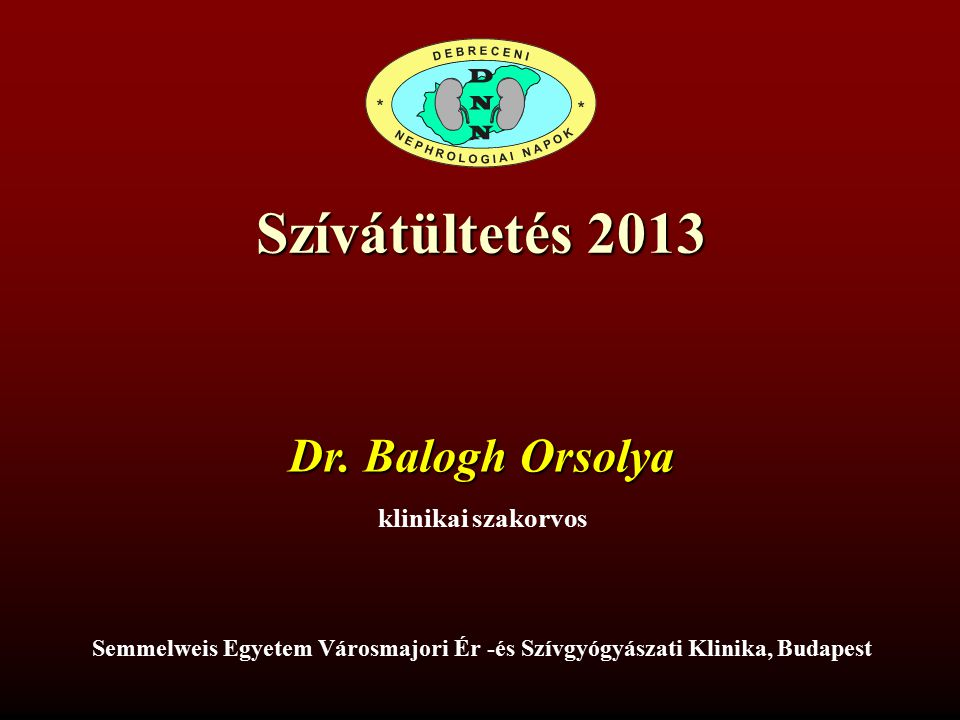 Szívátültetés 2013 Dr. Balogh Orsolya klinikai szakorvos
