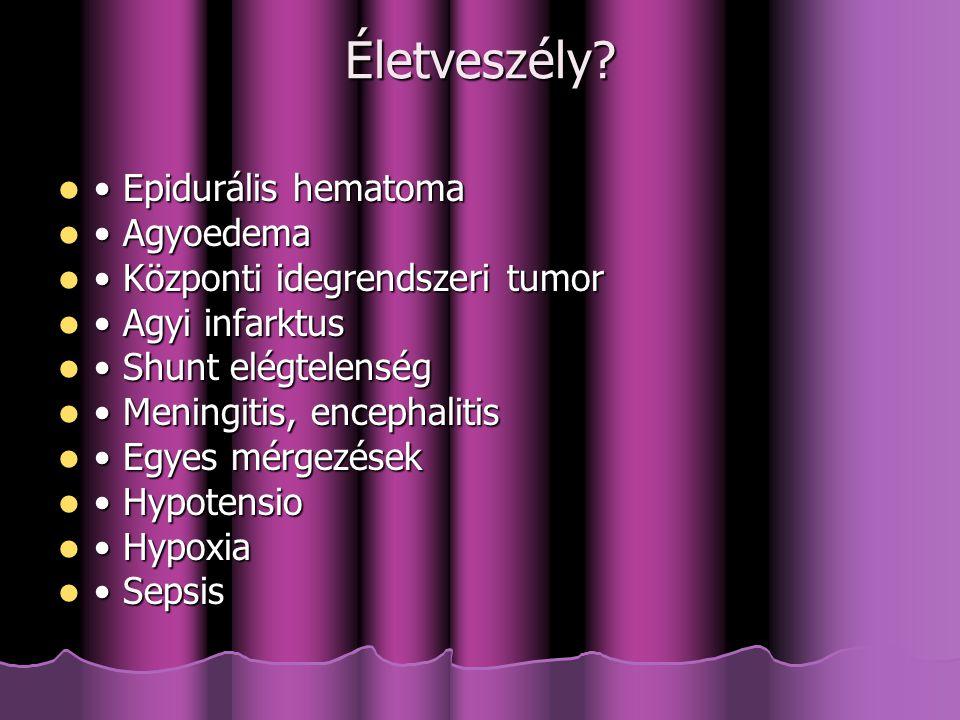 Életveszély • Epidurális hematoma • Agyoedema