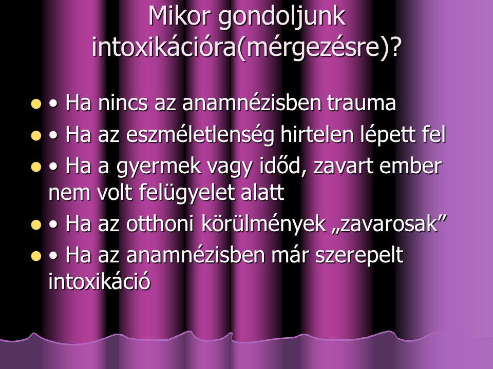 Mikor gondoljunk intoxikációra(mérgezésre)