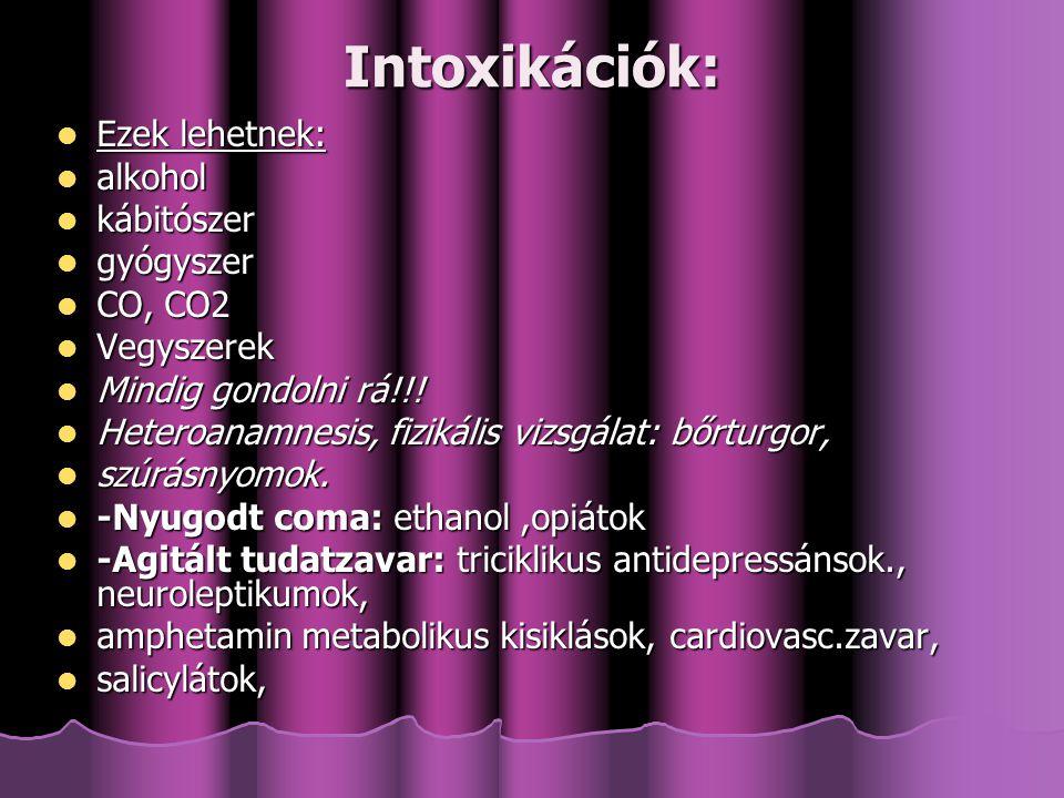 Intoxikációk: Ezek lehetnek: alkohol kábitószer gyógyszer CO, CO2