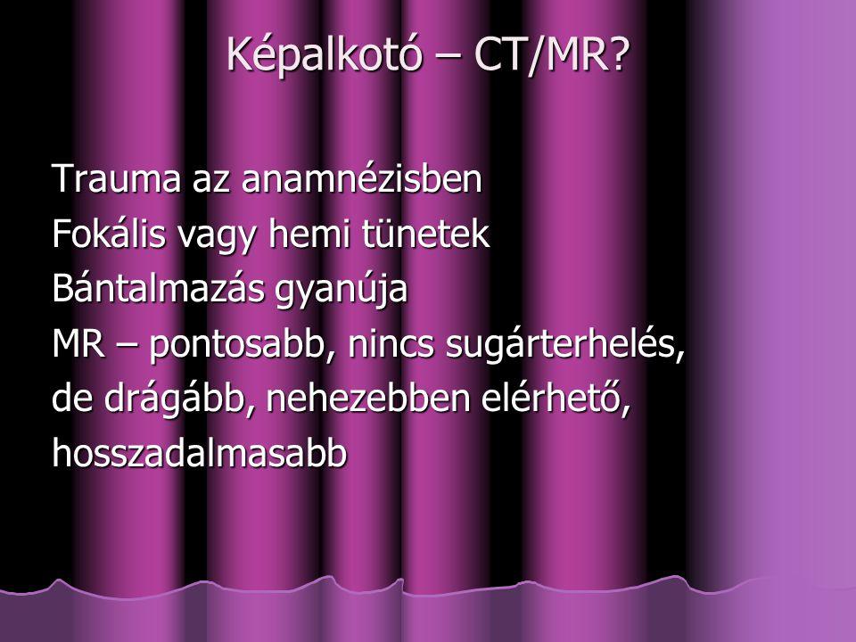 Képalkotó – CT/MR Trauma az anamnézisben Fokális vagy hemi tünetek