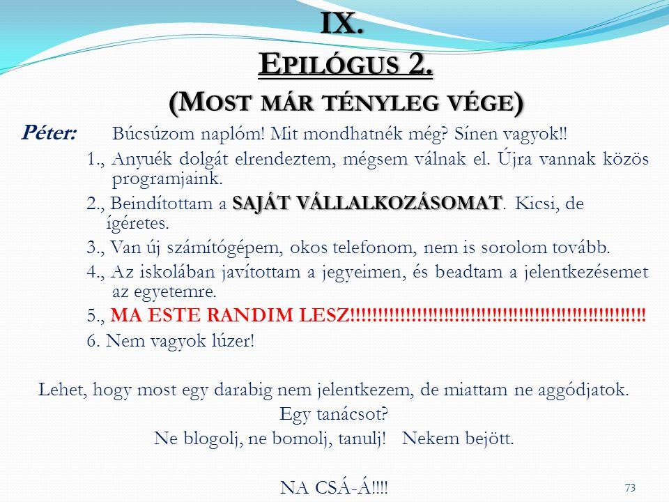 IX. Epilógus 2. (Most már tényleg vége)