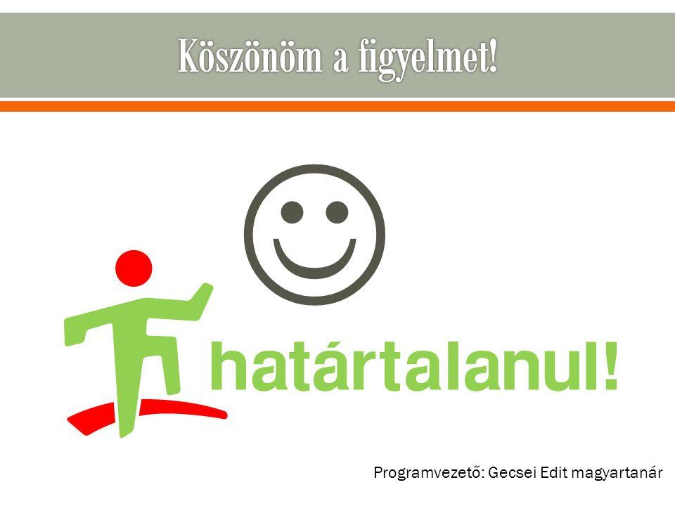 Köszönöm a figyelmet!  Programvezető: Gecsei Edit magyartanár