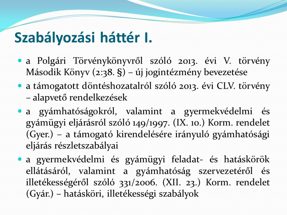 Szabályozási háttér I. a Polgári Törvénykönyvről szóló 2013. évi V. törvény Második Könyv (2:38. §) – új jogintézmény bevezetése.
