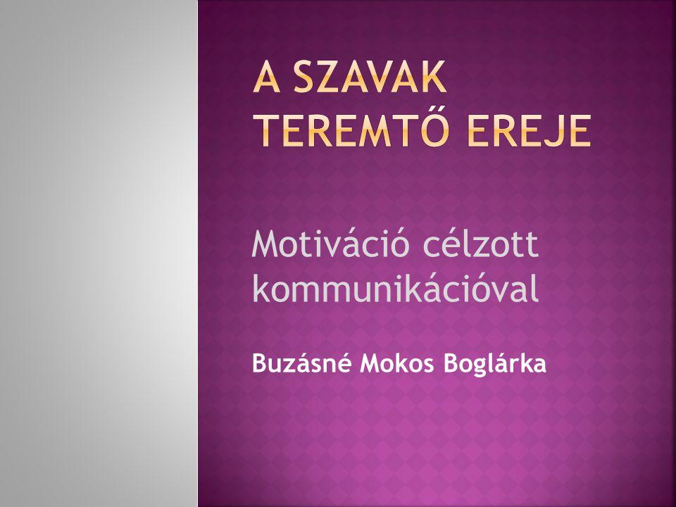 Motiváció célzott kommunikációval Buzásné Mokos Boglárka