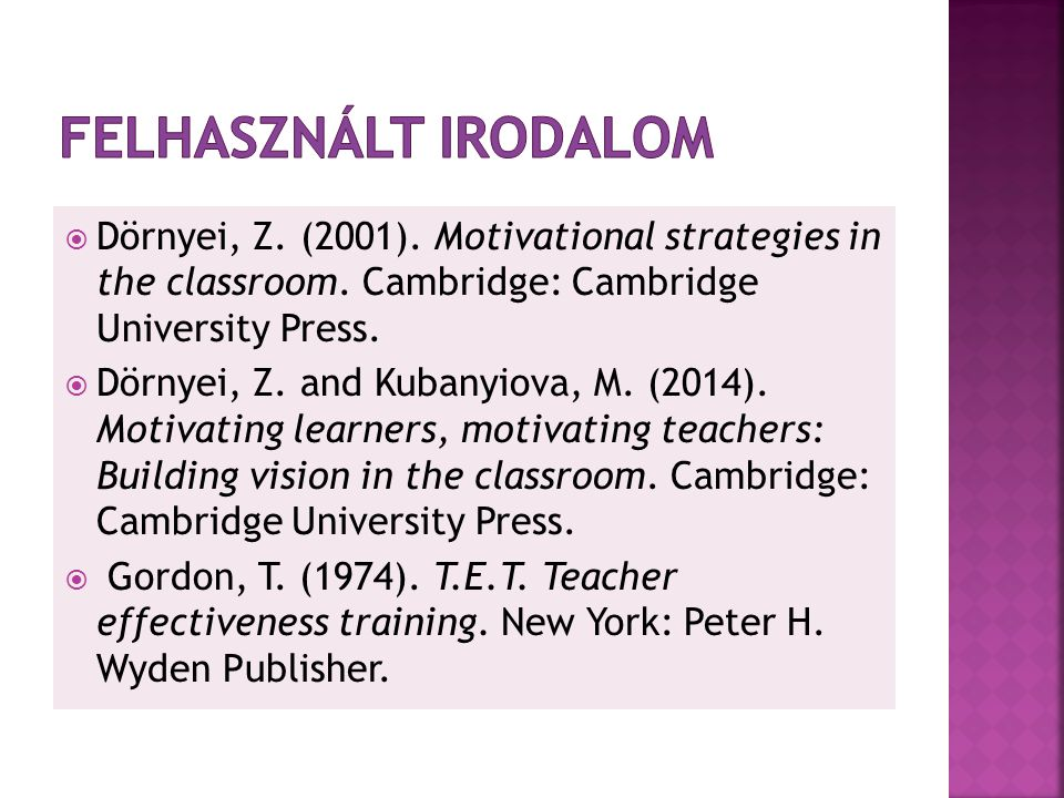 Felhasznált irodalom Dörnyei, Z. (2001). Motivational strategies in the classroom. Cambridge: Cambridge University Press.