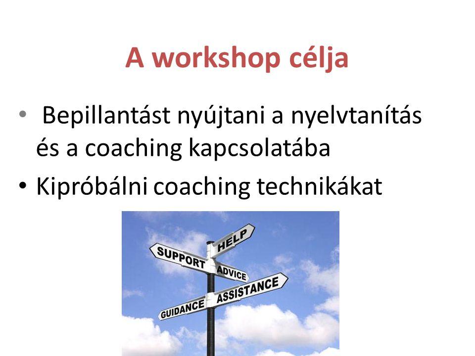 A workshop célja Bepillantást nyújtani a nyelvtanítás és a coaching kapcsolatába.